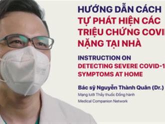 Video: Hướng dẫn cách tự phát hiện các triệu chứng Covid-19 nặng tại nhà
